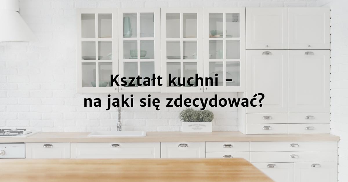 Jaki kształt wybrać w swojej kuchni